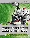Programmieren lernen mit EV3: Vom Einsteiger zum Meisterprogrammierer mit LEGO MINDSTORMS EV3 (German Edition)