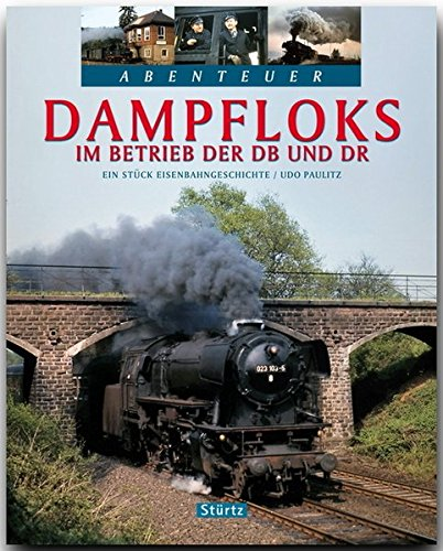 Abenteuer - DAMPFLOKS im Betrieb der DB und DR - Ein Stück Eisenbahngeschichte - Ein Bildband mit über 220 Bildern auf 128 Seiten - STÜRTZ Verlag