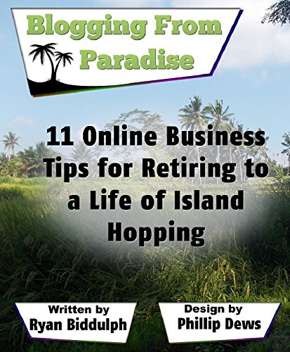 11 Online Business Tips for Retiring to a Life of Island Hopping: Blogging from Paradise (English Edition)