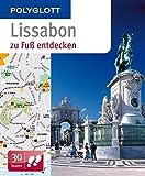 POLYGLOTT Reiseführer Lissabon zu Fuß entdecken: 30 Touren (POLYGLOTT zu Fuß entdecken) - Sara Lier