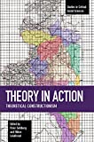 Theory in Action Theoretical Constructionism (Studies in Critical Social Sciences)