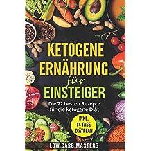 Ketogene Ernährung für Einsteiger: Die 72 besten Rezepte für die ketogene Diät