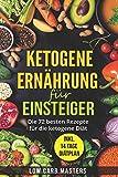 Produkt-Bild: Ketogene Ernährung für Einsteiger: Die 72 besten Rezepte für die ketogene Diät