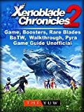 Xenoblade Chronicles 2 Game, Boosters, Rare Blades, BoTW, Walkthrough, Pyra, Game Guide Unofficial