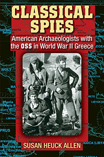 Classical Spies: American Archaeologists with the OSS in World War II Greece (English Edition)