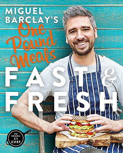 Miguel Barclay's FAST & FRESH One Pound Meals: Delicious Food For Less