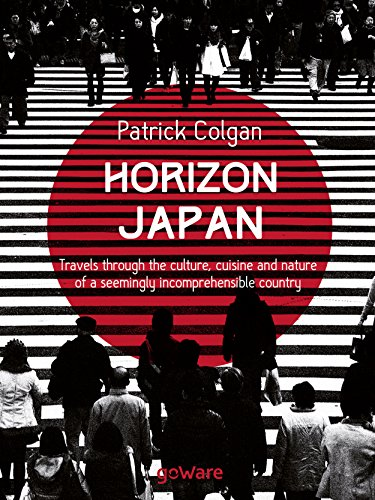 Horizon Japan. Travels through the culture, cuisine and nature of a seemingly incomprehensible country (English Edition) por Patrick Colgan
