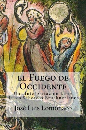 El Fuego de Occidente: Una Interpretacion Libre de los Scherzos Brucknerianos por Jose Luis Lomonaco