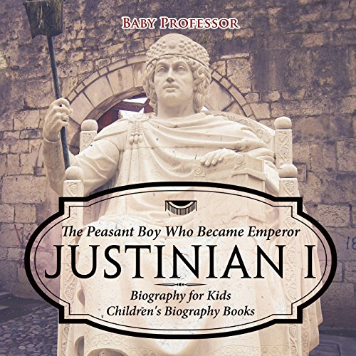 Justinian I: The Peasant Boy Who Became Emperor - Biography for Kids | Children's Biography Books