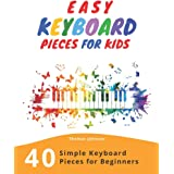 Easy Keyboard Pieces For Kids: 40 Simple Keyboard Pieces For Beginners -> Easy Keyboard Songbook For Kids (Simple Keyboard Sh