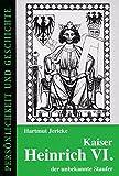 Kaiser Heinrich VI. - der unbekannte Staufer (Persönlichkeit und Geschichte / Biographische Reihe)