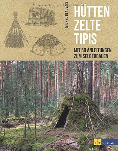 Preisvergleich Produktbild Hütten, Zelte, Tipis: Mit 50 Anleitungen zum Selberbauen