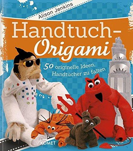 Preisvergleich Produktbild Handtuch-Origami: 50 originelle Ideen, Handtücher zu falten