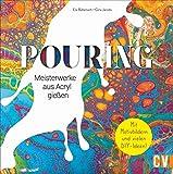 Pouring. Meisterwerke aus Acryl gießen. Mit vielen spannenden DIY-Projekten zum Basteln von Schmuck und Wohndekoration! Inklusive trendigen Pastell- und...