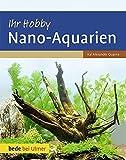 Ihr Hobby Nano-Aquarien (Bede by Ulmer) - Kai Alexander Quante