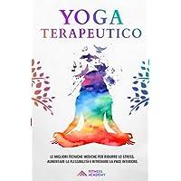 Yoga Terapeutico: il Manuale Scientifico con + 70 Posizioni Yoga per Principianti e le migliori Tecniche Mediche per…