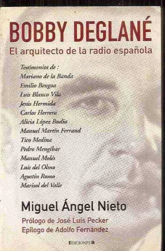 Bobby Deglané : el arquitecto de la radio española por Miguel Ángel NIETO