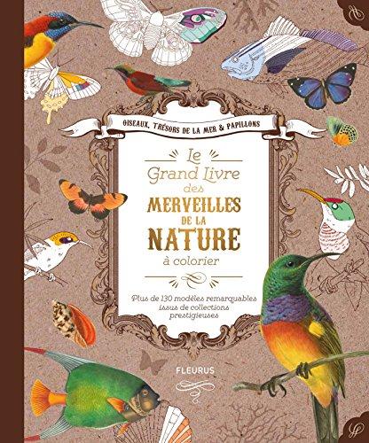 Le grand livre des merveilles de la nature à colorier : Plus de 130 modèles remarquables issus de collections prestigieuses
