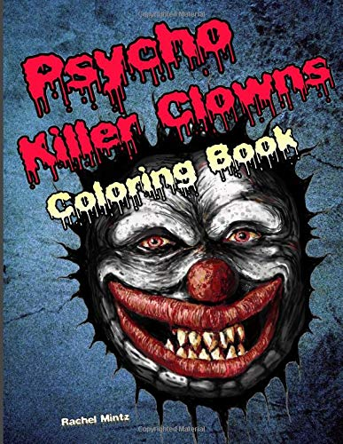 Psycho Killer Clowns - Coloring Book: Blood Thirsty Jesters - Creepy Halloween Horror - For Kids Age 9+ & Teenagers (Psycho Kid Halloween)