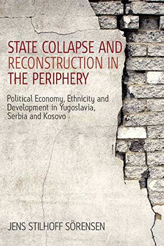 State Collapse and Reconstruction in the Periphery: Political Economy, Ethnicity and Development in Yugoslavia, Serbia and Kosovo (Film Europa)