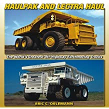 Haulpak and Lectra Haul: The World's Greatest Off-Highway Earthmoving Trucks (A Photo Gallery) by Eric C. Orlemann (2012-04-01)