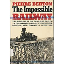The Impossible Railway: The Building of the Canadian Pacific