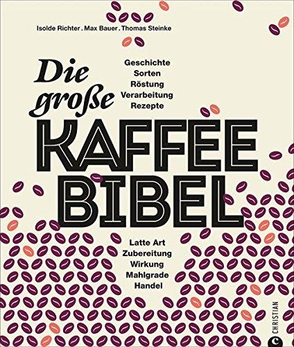Kaffeebuch: Die große Kaffee-Bibel. Alles über der Deutschen liebsten Wachmacher: Geschichte, Anbau, Sorten, Verarbeitung, Zubereitung und Rezepturen. Kaffeewissen total. thumbnail