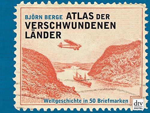 50 Briefmarken (Atlas der verschwundenen Länder: Weltgeschichte in 50 Briefmarken)