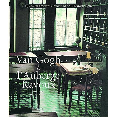 Van Gogh à l'auberge Ravoux : Quarante recettes à l'ancienne de Christophe Bony