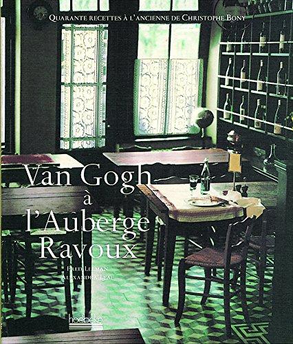 Van Gogh à l'auberge Ravoux : Quarante recettes à l'ancienne de Christophe Bony par Fred Leeman