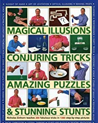 Magical Illusions, Conjuring Tricks, Amazing Puzzles and Stunning Stunts: Nick Einhorn Teaches 200 Fabulous Tricks in 1300 Step-by-step Pictures