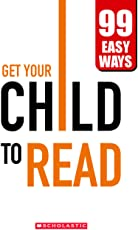 Get Your Child to Read - 99 Easy Ways