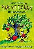 Stark wie ein Baum - Frühling, Natur, Ostern, Walpurgisnacht, Muttertag: Das Liederbuch mit allen Texten, Noten und Gitarrengriffen zum Mitsingen und Mitspielen