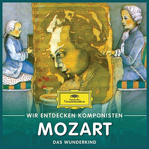 Wir entdecken Komponisten: Wolfgang Amadeus Mozart - Das Wunderkind