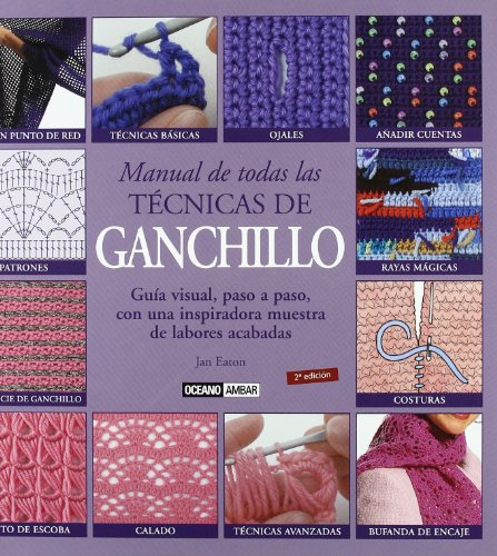 Manual De Todas Las Técnicas De Ganchillo (Ilustrados / Labores)
