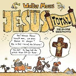 Jesus total: Die wahre Geschichte von [Moers, Walter]