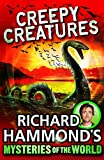 Richard Hammond's Mysteries of the World: Creepy Creatures (Great Mysteries of the World)