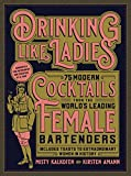 Best Bartender Books - Drinking Like Ladies: 75 modern cocktails from the Review