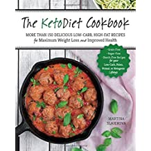 The Ketodiet Cookbook: More Than 150 Delicious Low-Carb, High-Fat Recipes for Maximum Weight Loss and Improved Health - Grain-Free, Sugar-Free, Starch-Free Recipes for Your