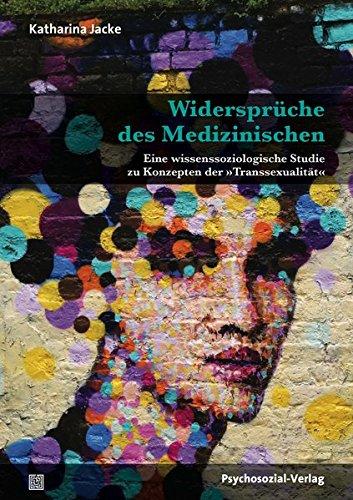 Widersprüche des Medizinischen: Eine wissenssoziologische Studie zu Konzepten der »Transsexualität« (Beiträge zur Sexualforschung)