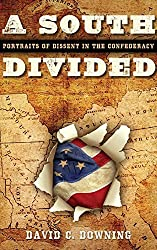 A South Divided: Portraits of Dissent in the Confederacy by David C. Downing (2007-09-01)