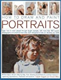 How to Draw and Paint Portraits: Learn How to Draw People Through Taught  Example, with More Than 400 Superb Photographs and Practical Exercises, Each Designed to Help You Develop Your Skills