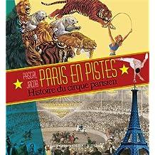 PARIS EN PISTES, HIST.DU CIRQUE DS LA VILLE LUMIERE