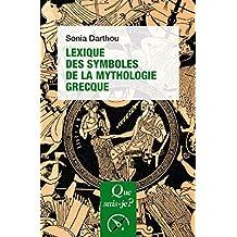 Lexique des symboles de la mythologie grecque: « Que sais-je ? » n° 4060