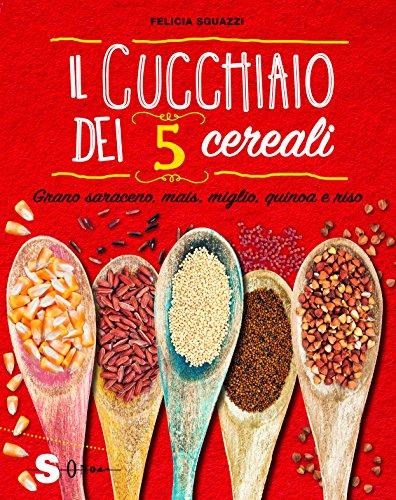 Il cucchiaio dei 5 cereali. Grano saraceno, mais, miglio, quinoa e riso