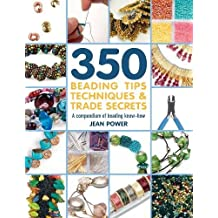 350 Beading Tips, Techniques and Trade Secrets (350 Tips, Techniques & Trade Secrets)