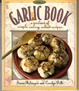 The Garlic Book: A Garland of Simple, Savory, Robust Recipes by Susan Belsinger (1993-08-02)