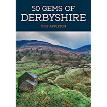 50 Gems of Derbyshire: The History & Heritage of the Most Iconic Places