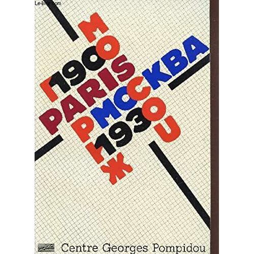 Paris- Moscou 1900 - 1930 Centre National d'art et de culture georges pompidou, paris - 31 mai - 5 novembre 1979