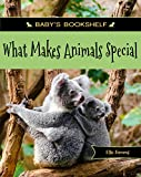 What Makes Animals Special (Baby's Bookshelf Book 2)